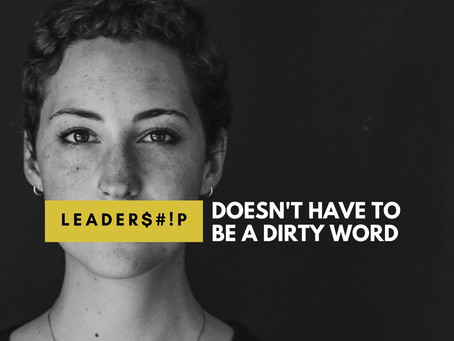 Leadership doesn't have to be a dirty word.