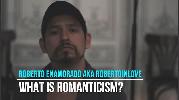 What Is Romanticism By Roberto Enamorado