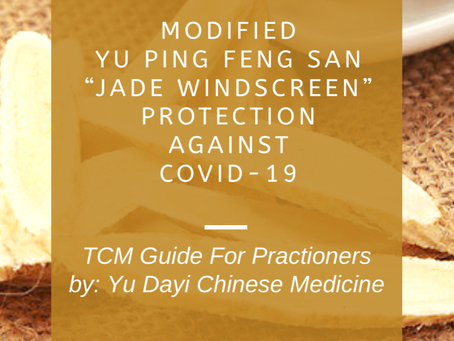 "TCM Preventative Formula Guide Covid-19: Required Modification of Yu Ping Feng San ""Jade Windscreen"""