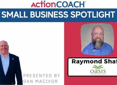 Small Business Spotlight - Ray Shafer of Oasis Senior Advisors