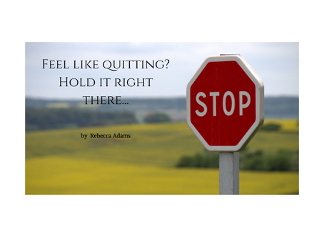 Feel like quitting? Hold it right there...