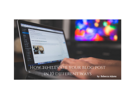 How to elevate your blog post in 10 different ways