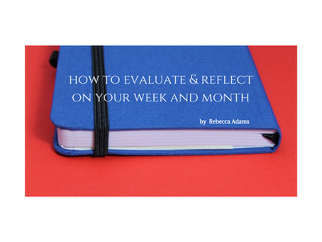 How to Evaluate & Reflect on your week or month