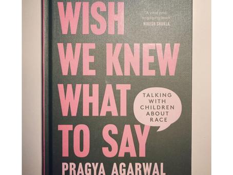 Review: Wish We Knew What to Say by Dr. Pragya Agarwal