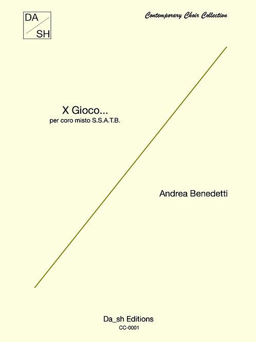 Andrea Benedetti - X Gioco... per coro misto