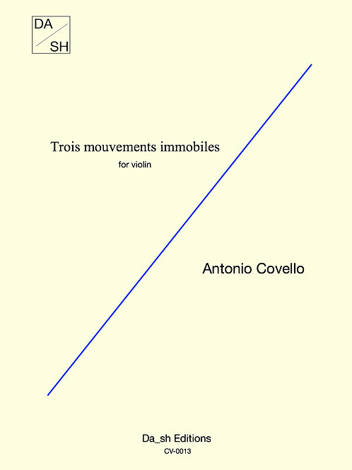Antonio Covello - Trois mouvements immobiles for violin solo (PDF)