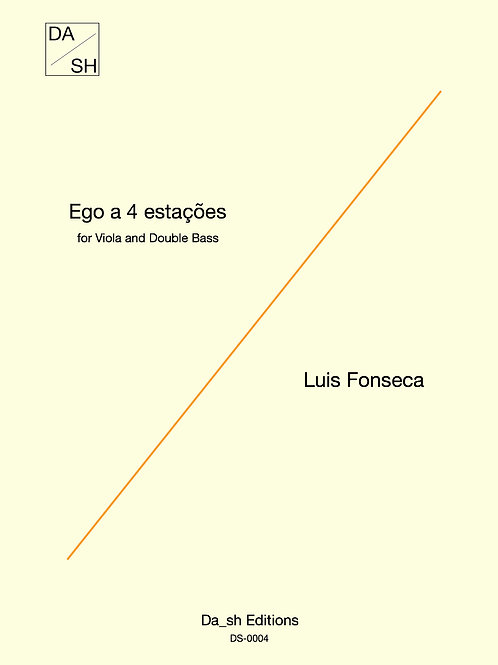 Luis Fonseca - Ego a 4 estações for Viola and Double Bass (PDF)