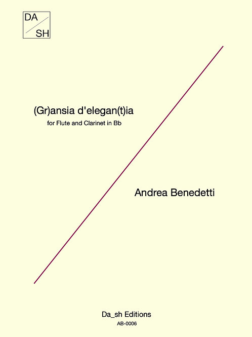 Andrea Benedetti - (Gr)ansia d'elegan(t)ia for Flute and Clarinet in Bb (PDF)