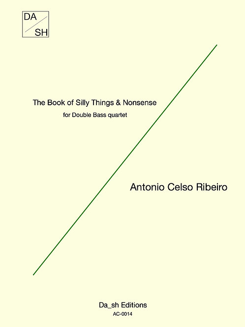 A. Celso Ribeiro - The Book of Silly Things & Nonsense for Double Bass quartet