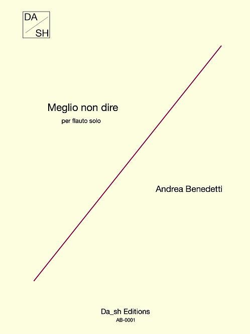Andrea Benedetti - Meglio non dire per flauto solo