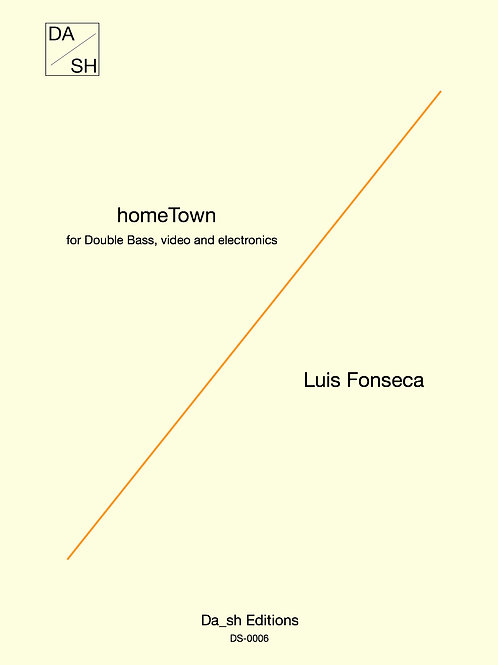 Luis Fonseca - homeTown for Double Bass, electronics and video (PDF)