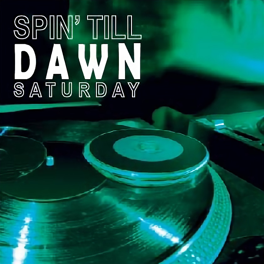 Spin' Till Dawn Saturday @ The Revelry