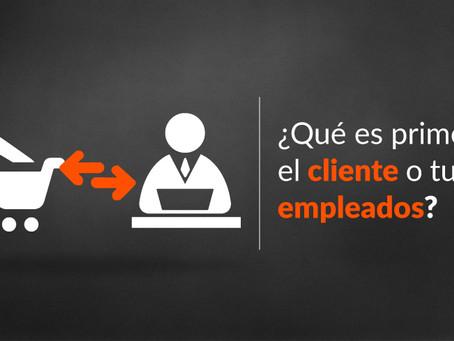 ¿Qué es primero, el cliente o tus empleados?