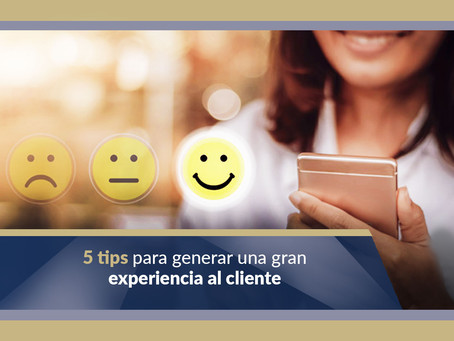 5 tips que te ayudarán en tu empresa a generar una gran experiencia al cliente