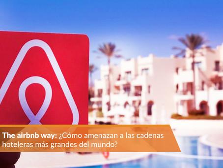 The Airbnb Way: ¿Cómo amenazan a las cadenas hoteleras más grandes del mundo?