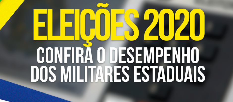 Levantamento realizado pela FENEME apresenta desempenho dos militares estaduais nas eleições de 2020