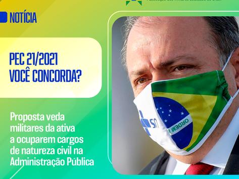 PEC 21/2021 veda militares da ativa a ocuparem cargos de natureza civil na Administração Pública