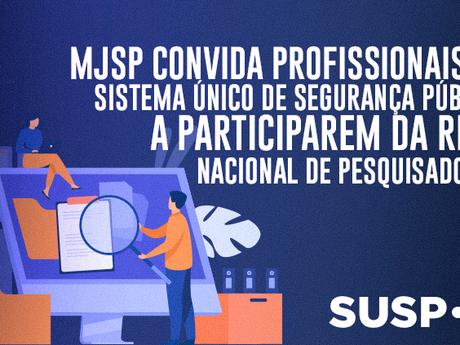 MJSP convida profissionais do Sistema Único de Segurança para a Rede Nacional de Pesquisadores