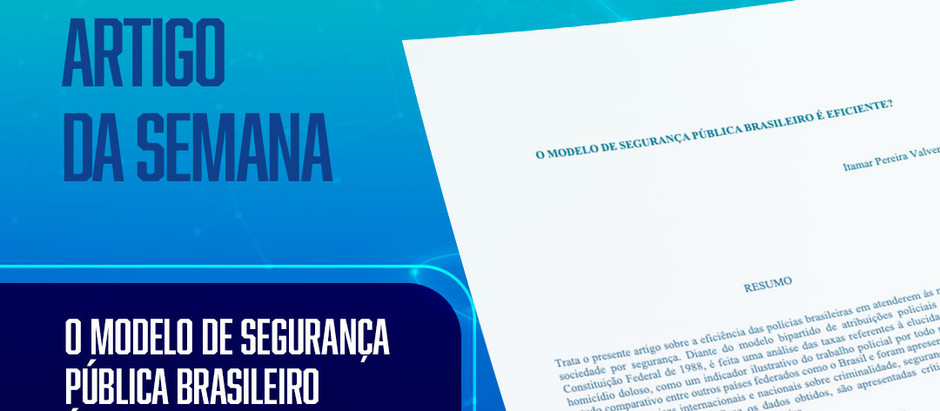 Artigo da Semana traz reflexão sobre a eficiência do modelo de Segurança Pública Brasileiro