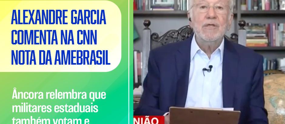 Nota da AMEBRASIL é citada pelo jornalista Alexandre Garcia na CNN