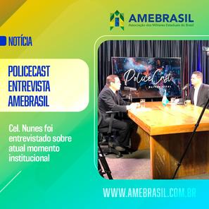 Programa Policecast entrevista presidente da AMEBRASIL sobre atual situação institucional