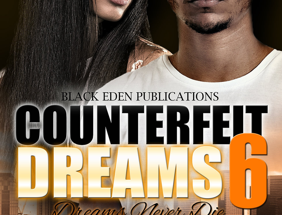 Counterfeit Dreams 6: Dreams Never Die