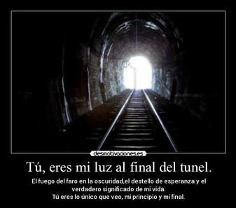 """""""Viendo la luz al final del tunel."""""""