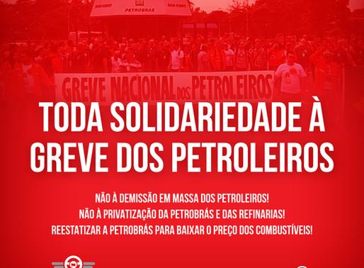 Toda solidariedade à greve dos petroleiros, iniciada dia 01 de Fevereiro