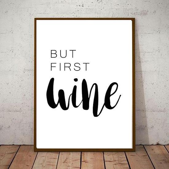 Inspiration Motivational Art - 'BUT FIRST WINE'