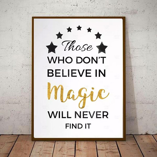 Inspiration Motivational Art - 'THOSE WHO DON'T BELIEVE IN MAGIC' Black & White