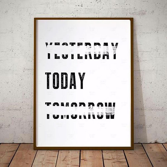 Inspiration Motivational Art - 'YESTERDAY TODAY TOMORROW' Black and White