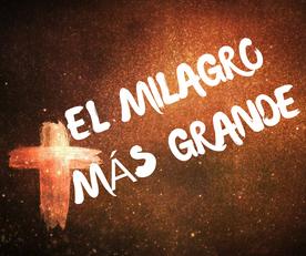 EL MILAGRO MÁS GRANDE