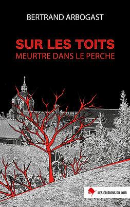 sur les toits, meurtre dans le perche, bertrand arbogast, les éditions du loir, roman policier, intrigue, suspense, rebondissement
