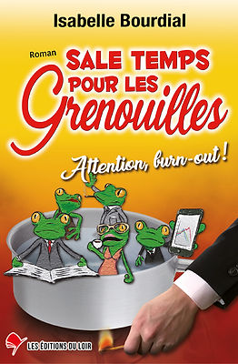 sale temps pour les grenouilles, attention burn-out, roman, humour, les éditions du loir, isabelle bourdial