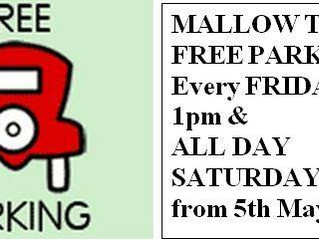 MALLOW TOWN FREE PARKING: Every FRIDAY from 1pm & ALL DAY SATURDAY from 5th May.