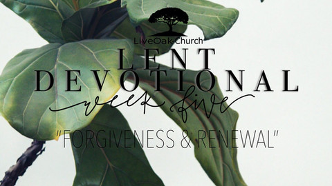 "Week 5: Lend Devotional ""Forgiveness and Renewal"""