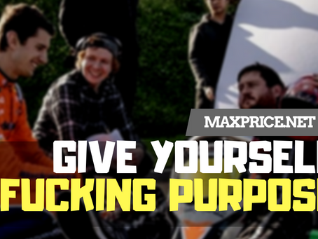Give Yourself A Fucking Purpose