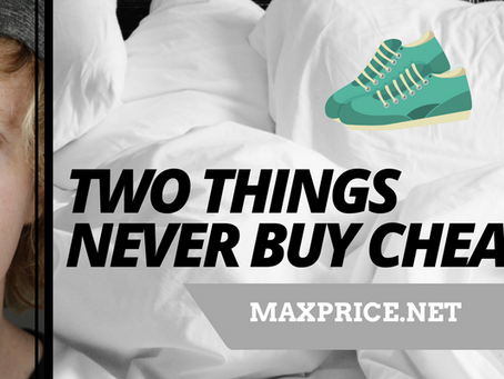 TWO THINGS NEVER BUY CHEAP