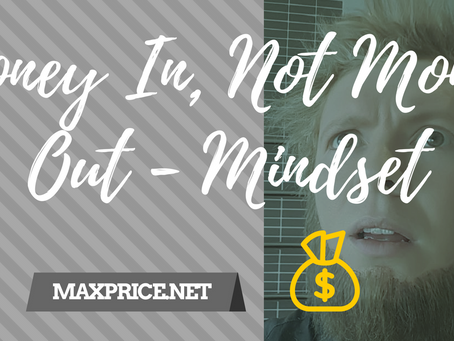MONEY IN, NOT MONEY OUT - MINDSET