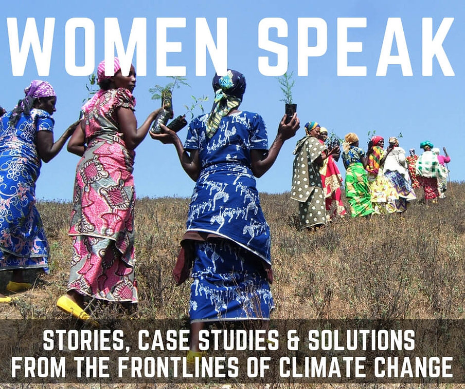 WOMEN SPEAK: STORIES, CASE STUDIES AND SOLUTIONS FROM THE FRONTLINES OF CLIMATE CHANGE