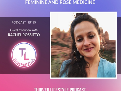 Podcast: Connecting with the Sacred Feminine and Rose Medicine | Thriver Lifestyle