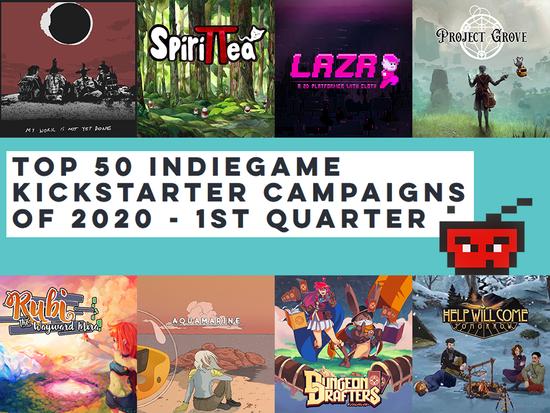 Top 50 IndieGame Kickstarter Campaigns of 2020 - 1st Quarter