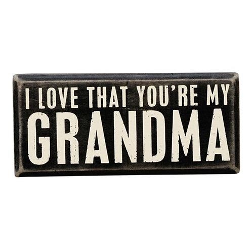 I LOVE THAT YOU'RE MY GRANDMA BOX SIGN