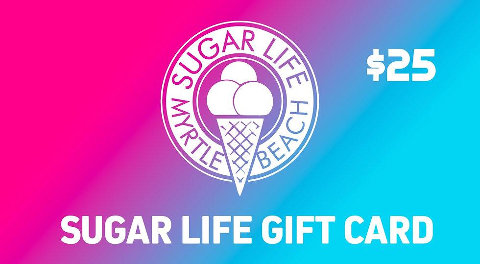 SUGAR LIFE GIFT CARD -  $25