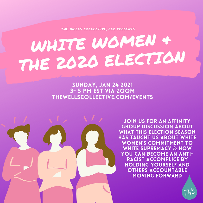 White Women & The 2020 Election: Dismantling White Supremacy by Becoming an Accomplice