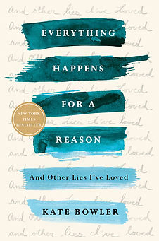 Everything Happens for a Reason And other lies I've loved, by Kate Bowler, bookcover. Off-white background with faded handwritten And other lies I've loved, overlaid with green and blue brushed bands with reverse title type.