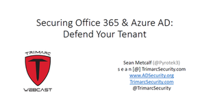 Webcast: Securing Office 365 and Azure AD Defend Your Tenant