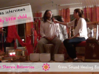 "Interview ""My little child"" with Shervin Boloorian, from Sound Healing Bali"