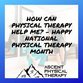 How Can Physical Therapy Help Me? - Happy National Physical Therapy Month