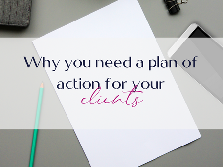 WHY YOU NEED A PLAN OF ACTION FOR YOUR CLIENTS